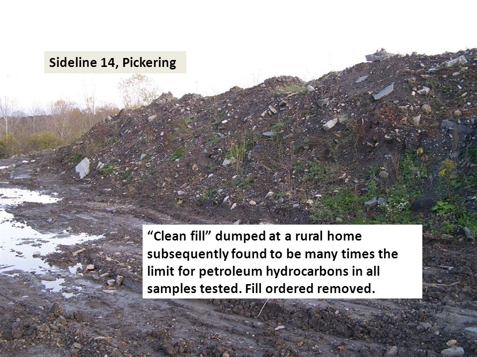 "Sideline 14, Pickering ""Clean fill"" dumped at a rural home subsequently found to be many times the limit for petroleum hydrocarbons in all samples tes"