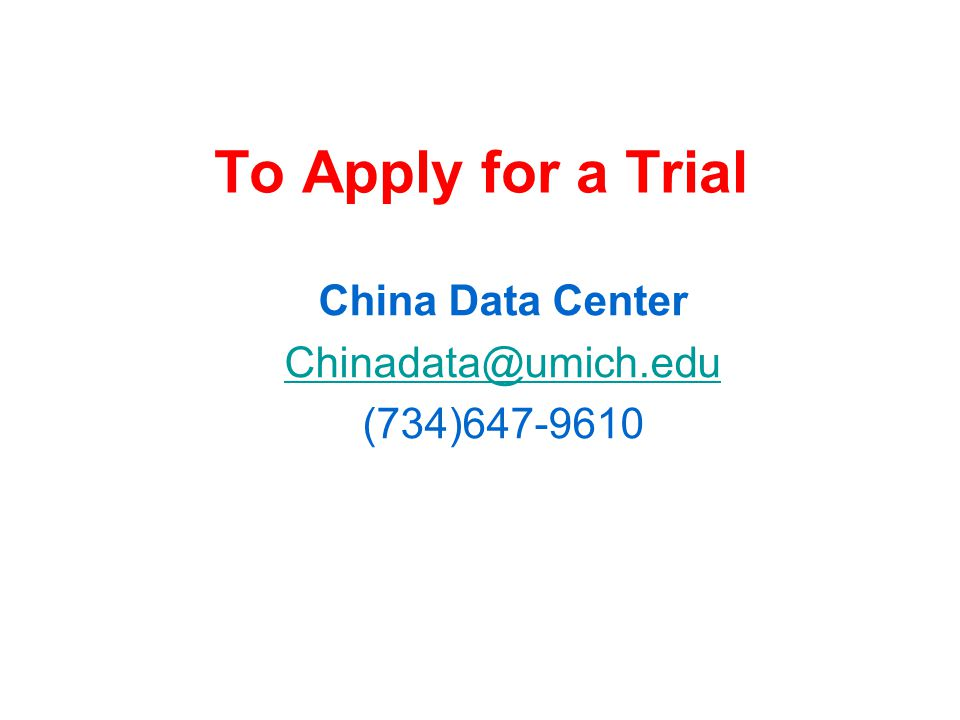To Apply for a Trial China Data Center Chinadata@umich.edu (734)647-9610