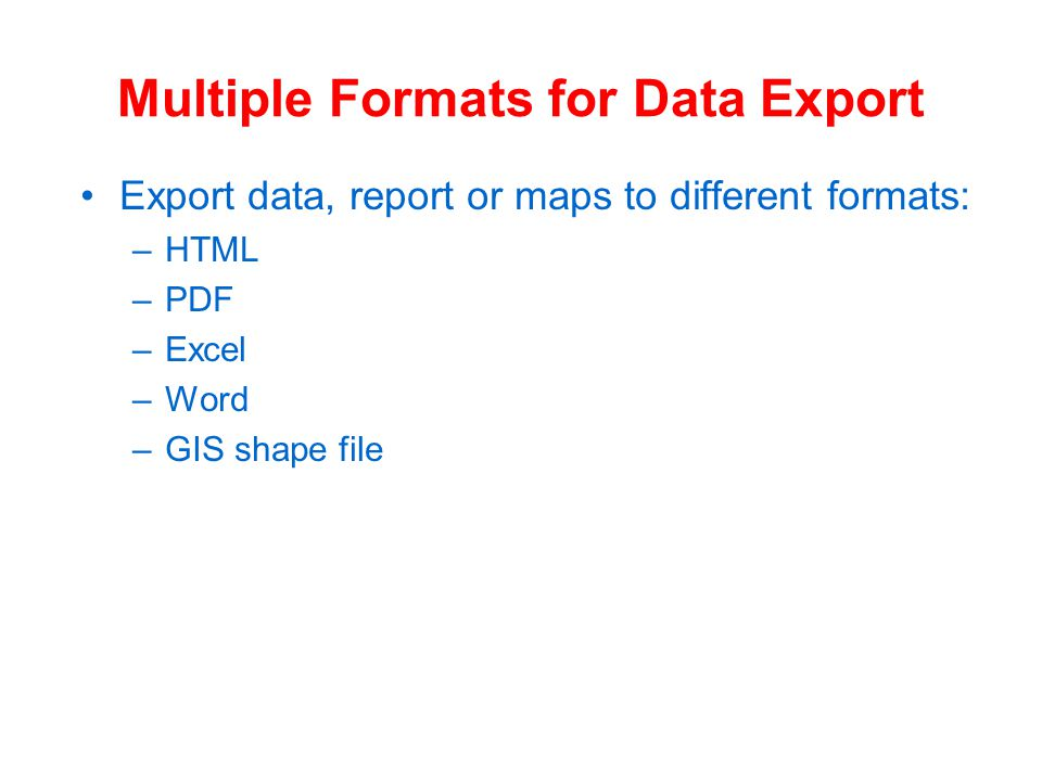 Easy and Time-saving Reports, Charts & Maps Reports (HTM, PDF, Excel, Word): –Pre-defined –Customized reports Charts: –Dynamic links to tables and maps Maps –make maps for all or selected areas –Export to JPG or PDF files