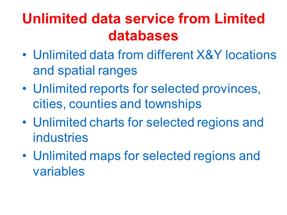 Unlimited data service from Limited databases Unlimited data from different X&Y locations and spatial ranges Unlimited reports for selected provinces,