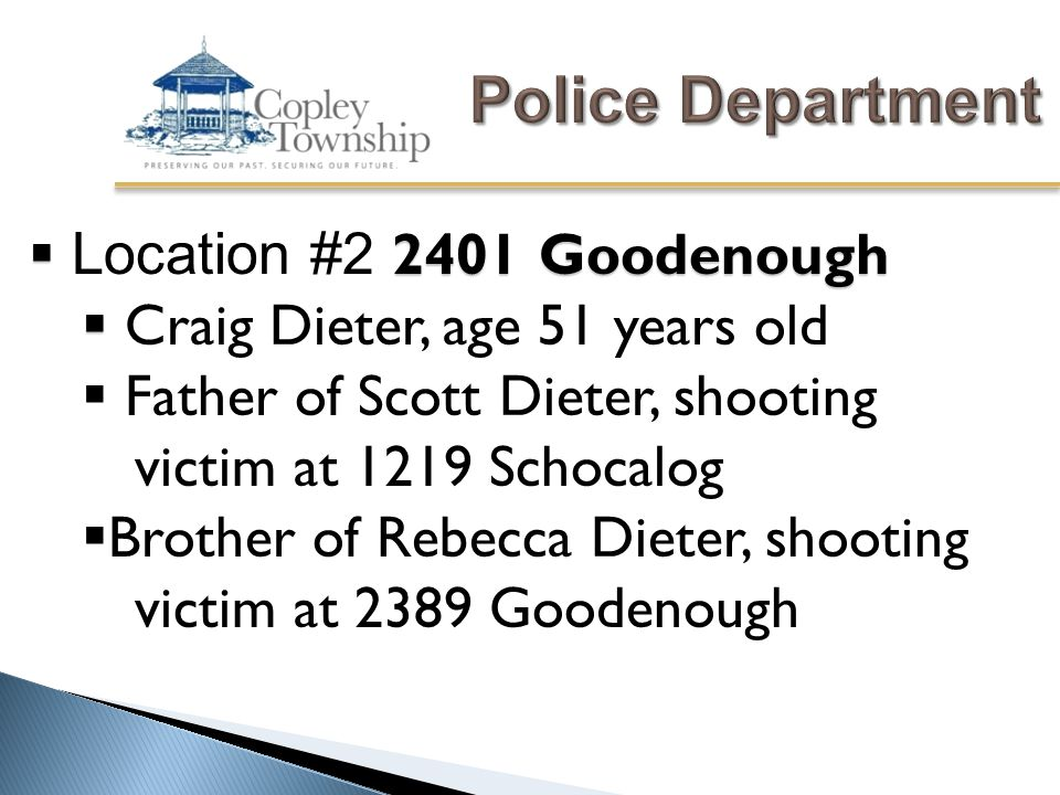  2401 Goodenough  Location #2 2401 Goodenough   Craig Dieter, age 51 years old  Father of Scott Dieter, shooting victim at 1219 Schocalog  Brother of Rebecca Dieter, shooting victim at 2389 Goodenough