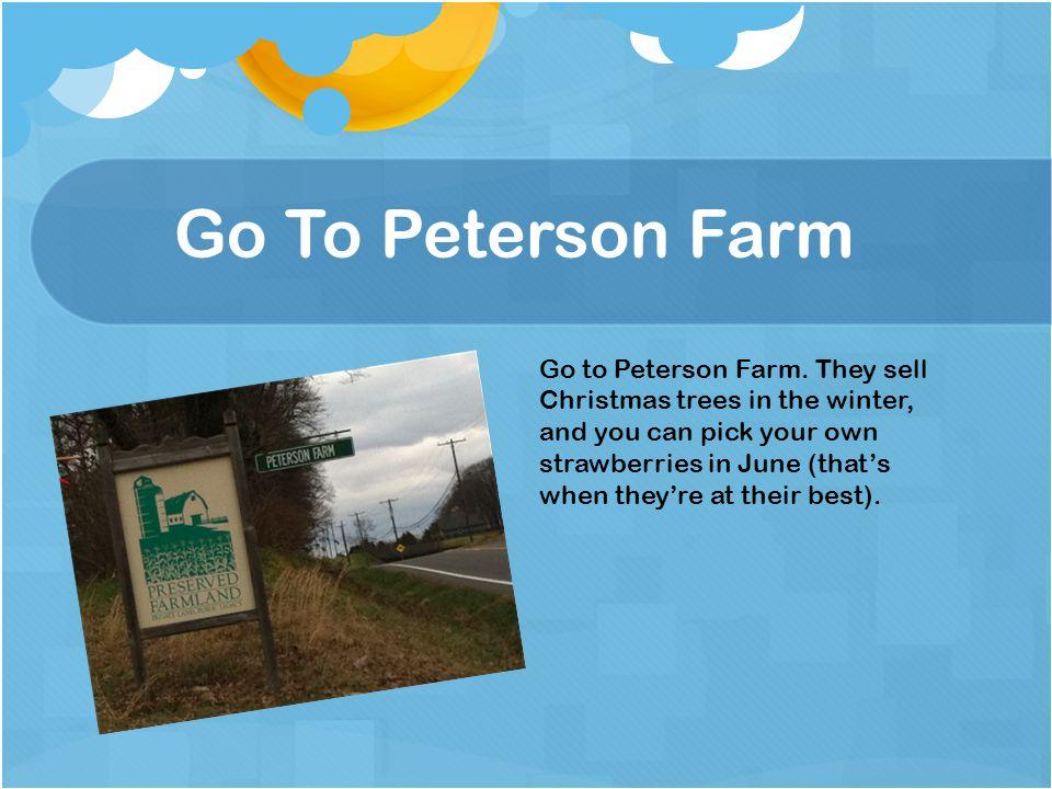 Go To Peterson Farm Go to Peterson Farm.