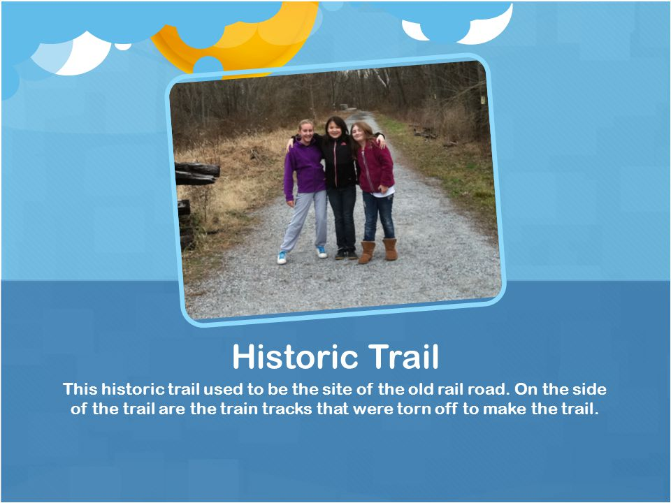 This historic trail used to be the site of the old rail road. On the side of the trail are the train tracks that were torn off to make the trail. Hist