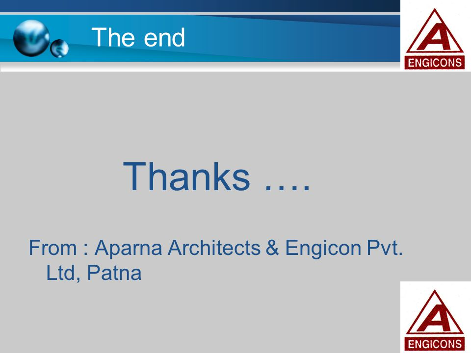 The end Thanks …. From : Aparna Architects & Engicon Pvt. Ltd, Patna