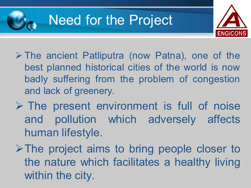 Need for the Project  The ancient Patliputra (now Patna), one of the best planned historical cities of the world is now badly suffering from the prob