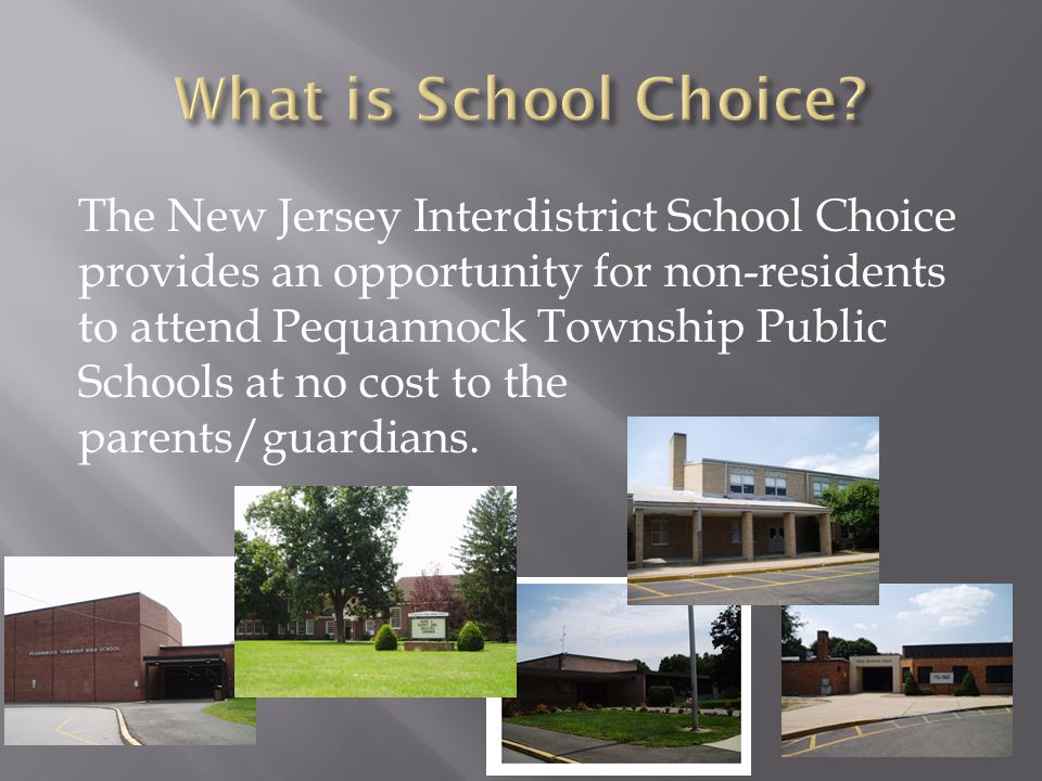 The New Jersey Interdistrict School Choice provides an opportunity for non-residents to attend Pequannock Township Public Schools at no cost to the parents/guardians.