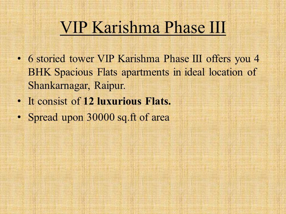 VIP Karishma Phase III 6 storied tower VIP Karishma Phase III offers you 4 BHK Spacious Flats apartments in ideal location of Shankarnagar, Raipur.