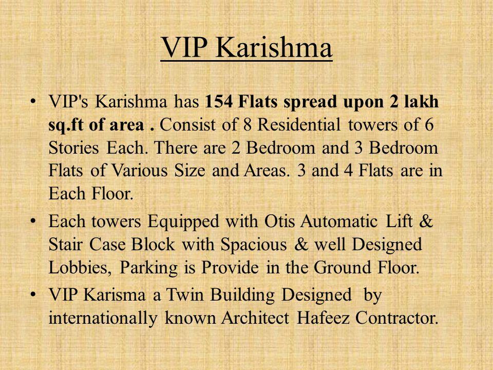 VIP Karishma VIP s Karishma has 154 Flats spread upon 2 lakh sq.ft of area.