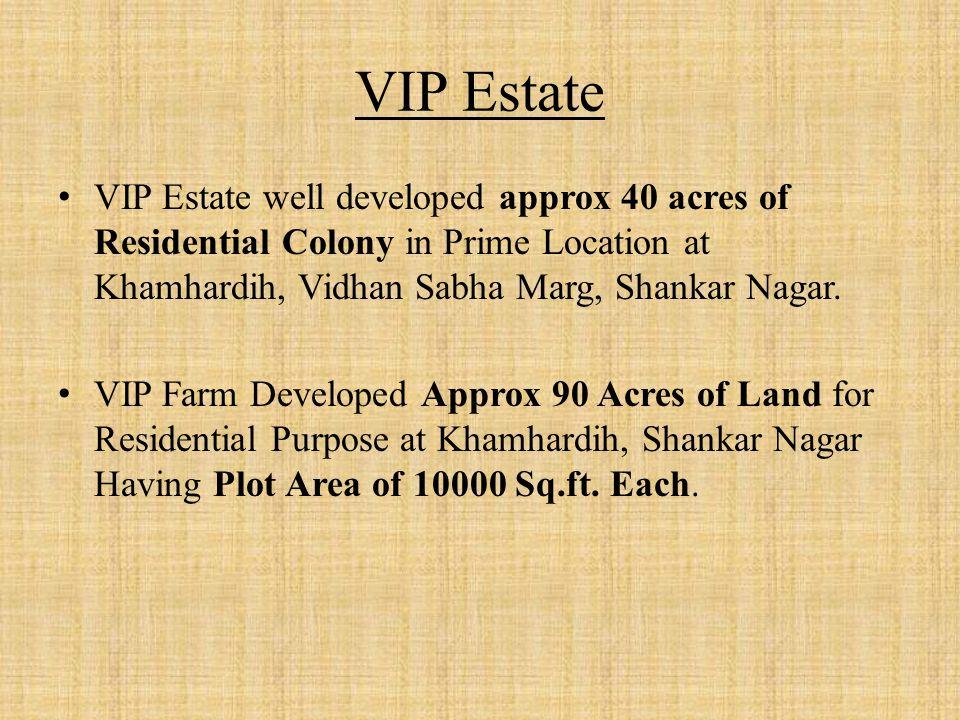 VIP Estate VIP Estate well developed approx 40 acres of Residential Colony in Prime Location at Khamhardih, Vidhan Sabha Marg, Shankar Nagar.