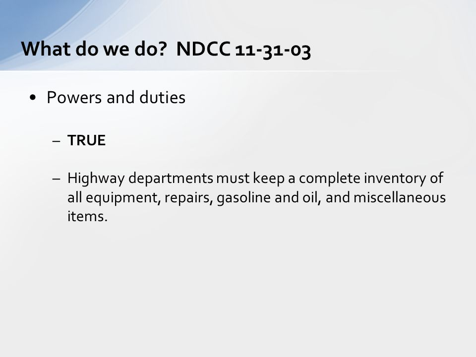 Powers and duties –TRUE –Highway departments must keep a complete inventory of all equipment, repairs, gasoline and oil, and miscellaneous items. What