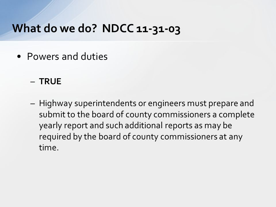 Powers and duties –TRUE –Highway superintendents or engineers must prepare and submit to the board of county commissioners a complete yearly report an