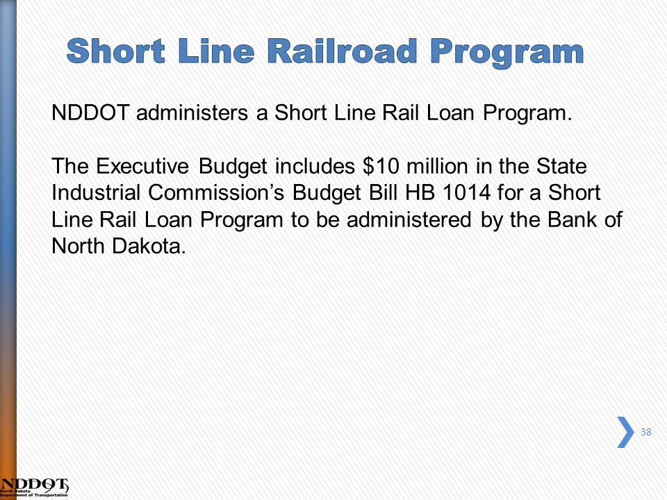 38 NDDOT administers a Short Line Rail Loan Program.