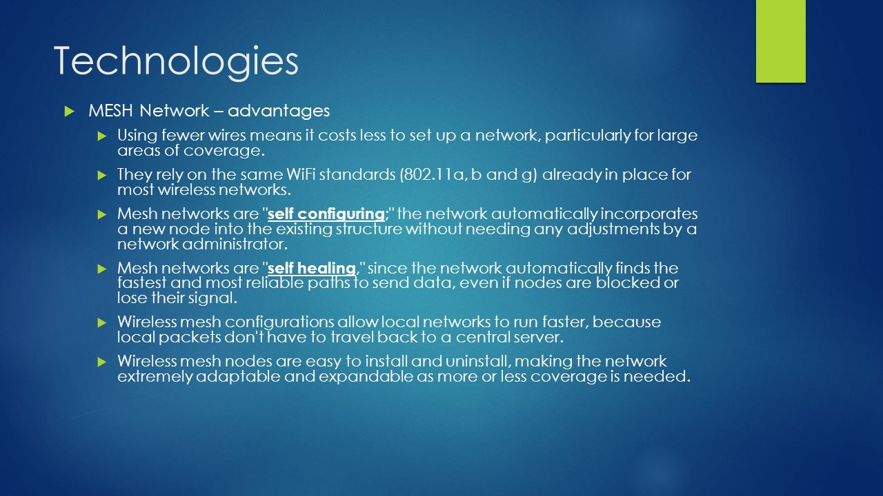 Technologies  MESH Network – advantages  Using fewer wires means it costs less to set up a network, particularly for large areas of coverage.
