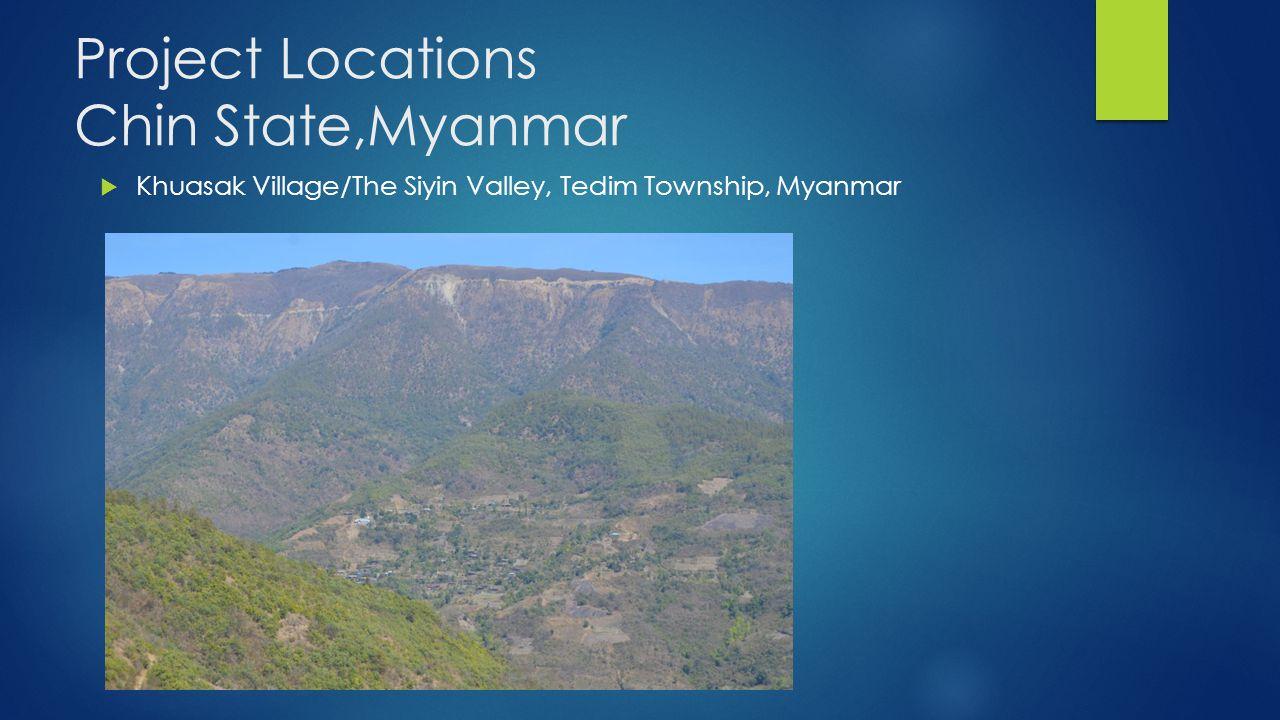 Project Locations Chin State,Myanmar  Khuasak Village/The Siyin Valley, Tedim Township, Myanmar