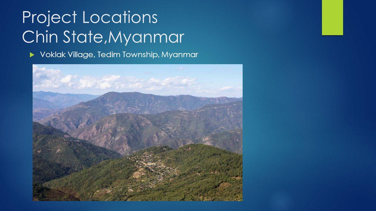 Project Locations Chin State,Myanmar  Voklak Village, Tedim Township, Myanmar