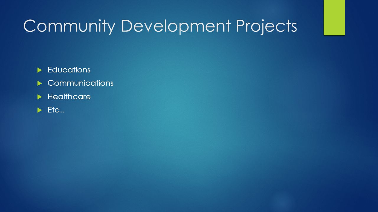 Community Development Projects  Educations  Communications  Healthcare  Etc..