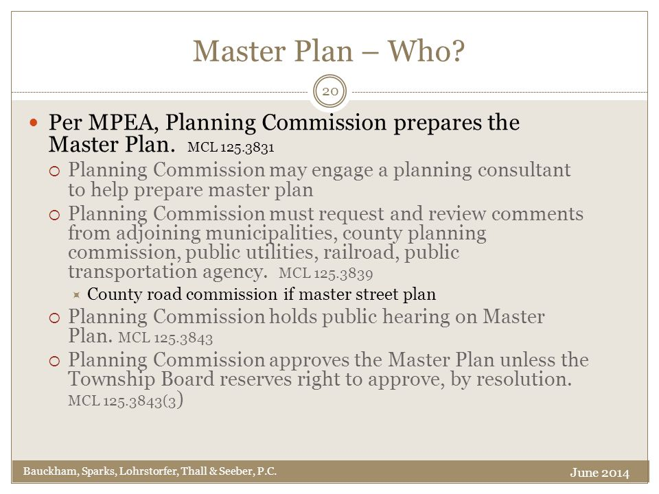 Master Plan – Who. Per MPEA, Planning Commission prepares the Master Plan.