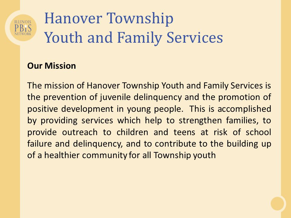 Hanover Township Youth and Family Services Our Mission The mission of Hanover Township Youth and Family Services is the prevention of juvenile delinquency and the promotion of positive development in young people.