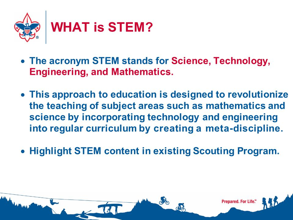 4 WHAT is STEM.  The acronym STEM stands for Science, Technology, Engineering, and Mathematics.
