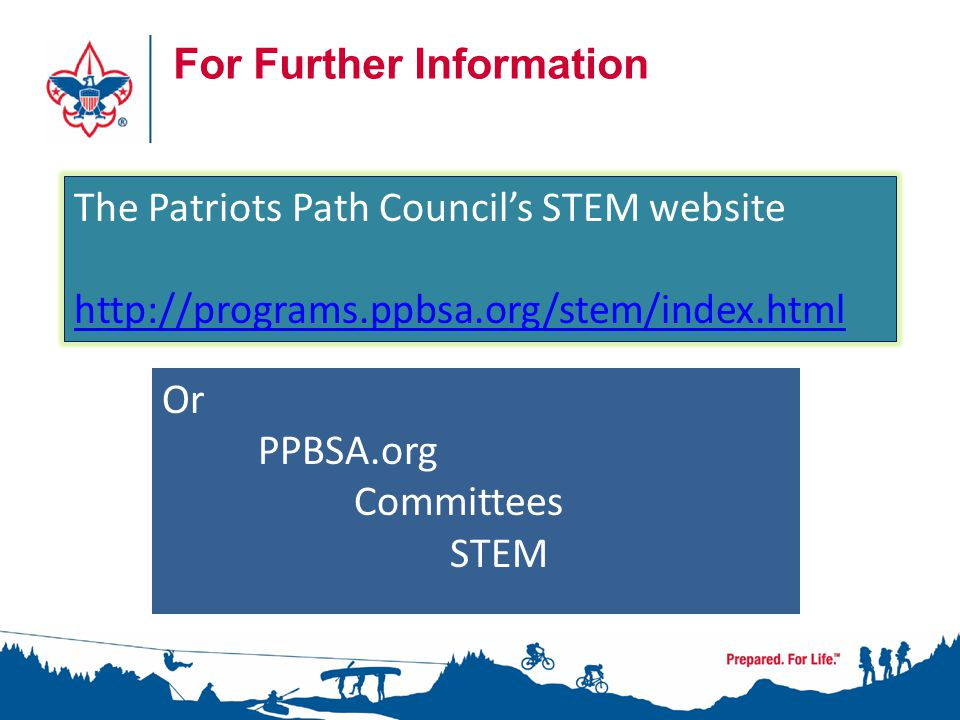 24 For Further Information 24 The Patriots Path Council's STEM website http://programs.ppbsa.org/stem/index.html Or PPBSA.org Committees STEM