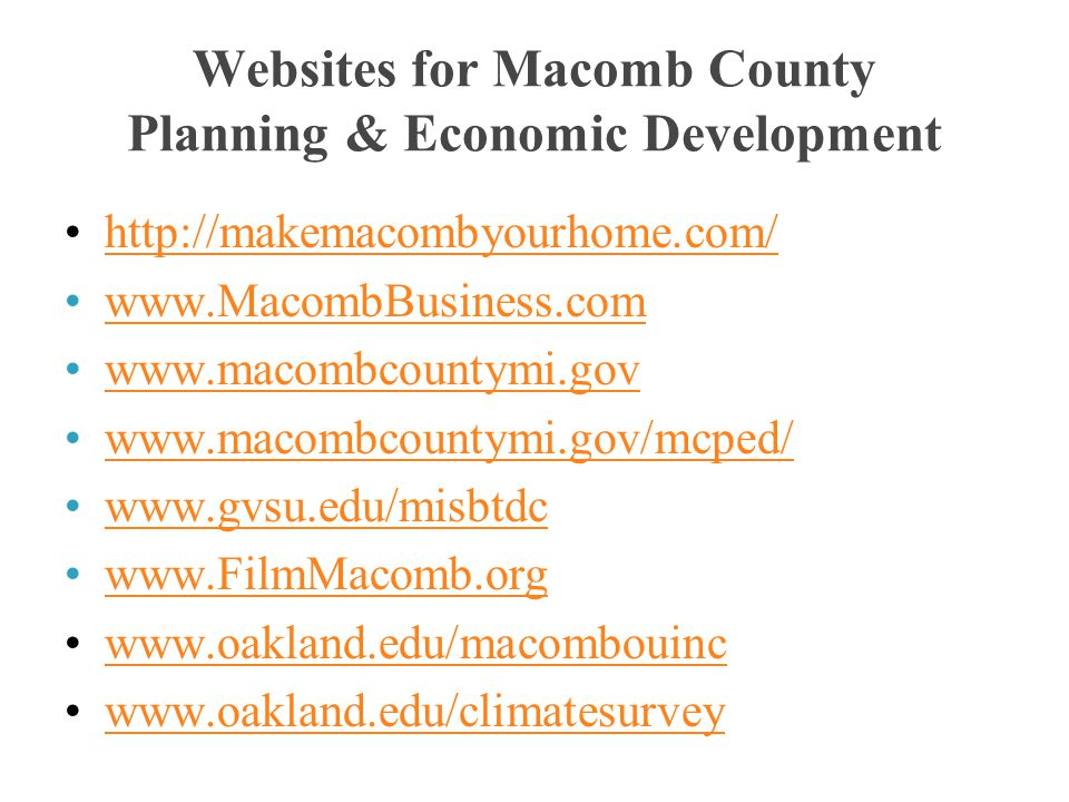 Websites for Macomb County Planning & Economic Development http://makemacombyourhome.com/ www.MacombBusiness.com www.macombcountymi.gov www.macombcoun