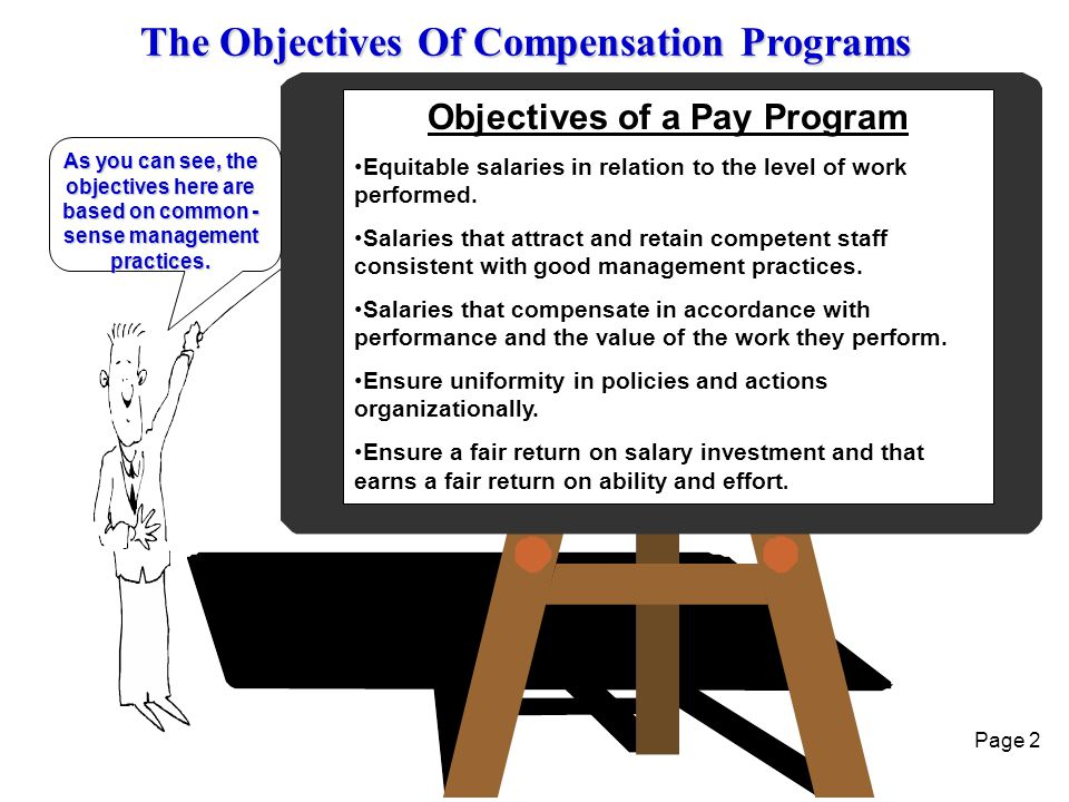 Page 2 Objectives of a Pay Program Equitable salaries in relation to the level of work performed. Salaries that attract and retain competent staff con