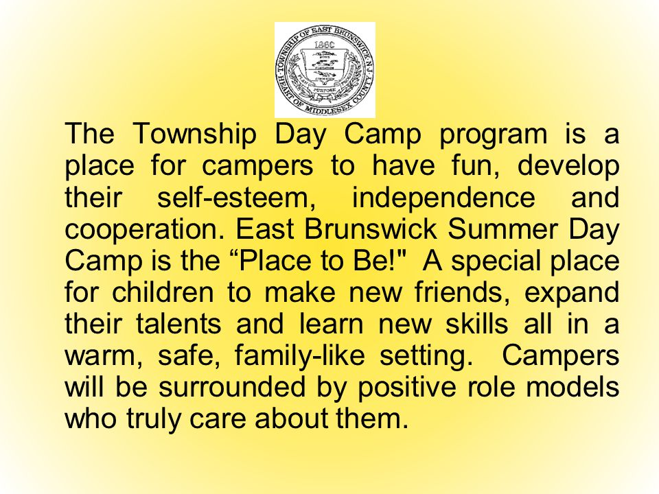 The Township Day Camp program is a place for campers to have fun, develop their self-esteem, independence and cooperation. East Brunswick Summer Day C
