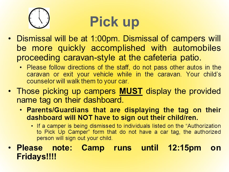Pick up Dismissal will be at 1:00pm. Dismissal of campers will be more quickly accomplished with automobiles proceeding caravan-style at the cafeteria