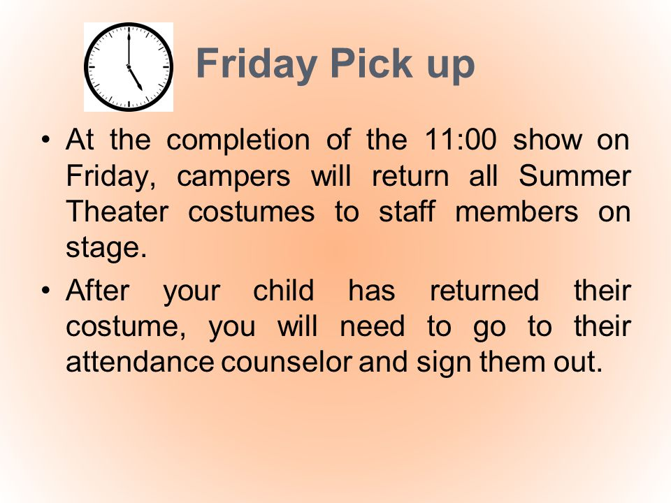Friday Pick up At the completion of the 11:00 show on Friday, campers will return all Summer Theater costumes to staff members on stage. After your ch