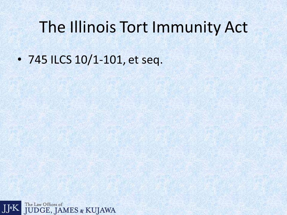 The Illinois Tort Immunity Act 745 ILCS 10/1-101, et seq.