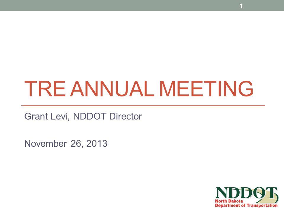 TRE ANNUAL MEETING Grant Levi, NDDOT Director November 26, 2013 1