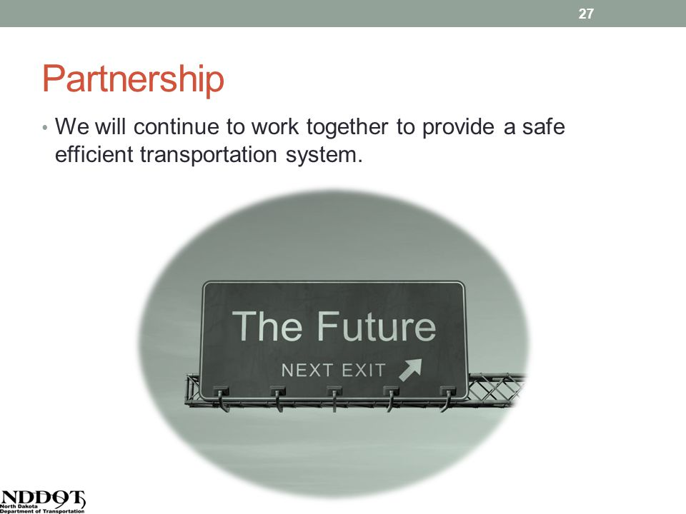 Partnership We will continue to work together to provide a safe efficient transportation system. 27