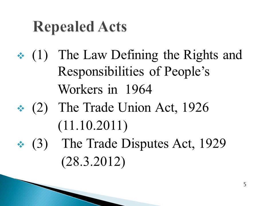  (1) The Law Defining the Rights and Responsibilities of People's Workers in 1964  (2) The Trade Union Act, 1926 (11.10.2011)  (3) The Trade Disputes Act, 1929 (28.3.2012) 5