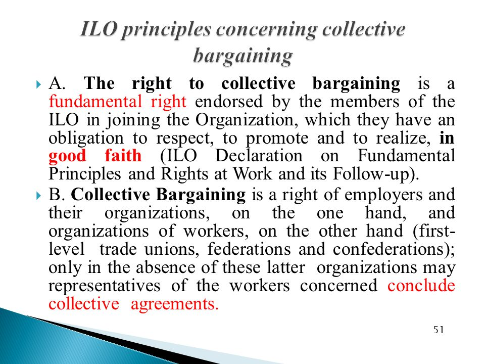 A. The right to collective bargaining is a fundamental right endorsed by the members of the ILO in joining the Organization, which they have an obli