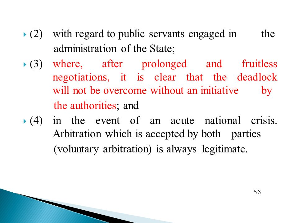  (2)with regard to public servants engaged in the administration of the State;  (3)where, after prolonged and fruitless negotiations, it is clear that the deadlock will not be overcome without an initiative by the authorities; and  (4)in the event of an acute national crisis.