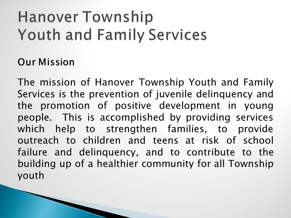 Our Mission The mission of Hanover Township Youth and Family Services is the prevention of juvenile delinquency and the promotion of positive developm