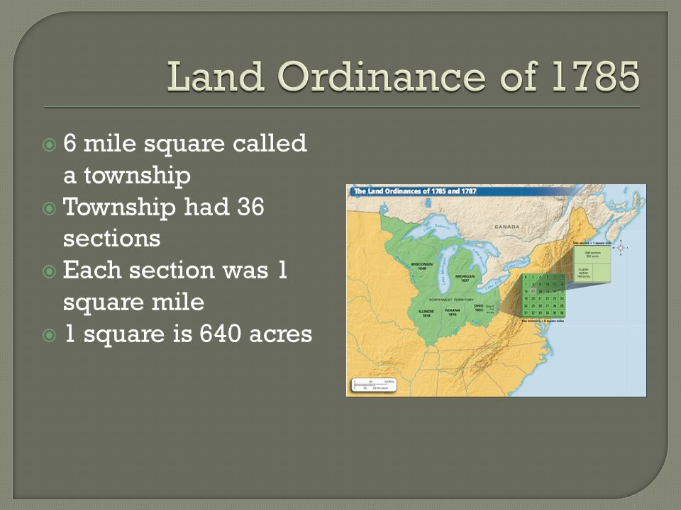  6 mile square called a township  Township had 36 sections  Each section was 1 square mile  1 square is 640 acres