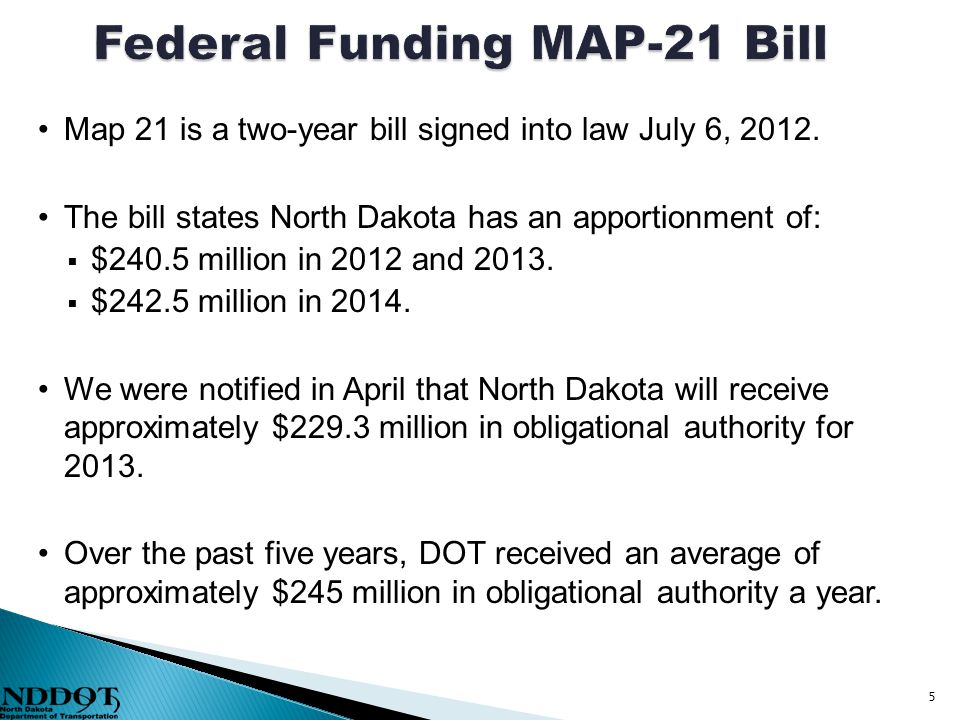 Map 21 is a two-year bill signed into law July 6, 2012. The bill states North Dakota has an apportionment of:  $240.5 million in 2012 and 2013.  $24