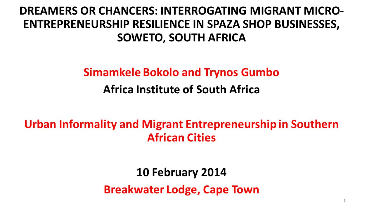 DREAMERS OR CHANCERS: INTERROGATING MIGRANT MICRO- ENTREPRENEURSHIP RESILIENCE IN SPAZA SHOP BUSINESSES, SOWETO, SOUTH AFRICA Simamkele Bokolo and Try