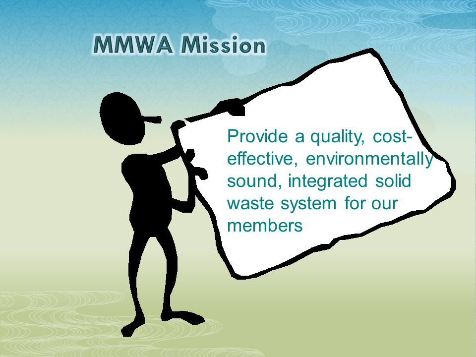 Provide a quality, cost- effective, environmentally sound, integrated solid waste system for our members
