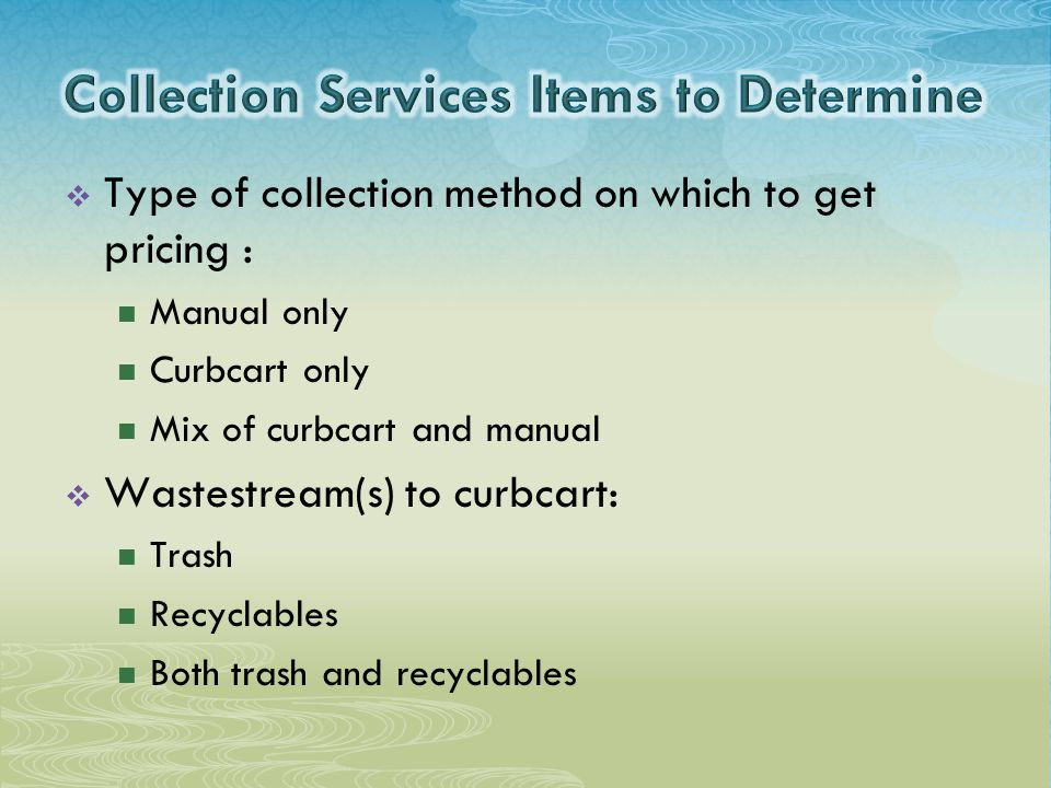  Type of collection method on which to get pricing : Manual only Curbcart only Mix of curbcart and manual  Wastestream(s) to curbcart: Trash Recyclables Both trash and recyclables