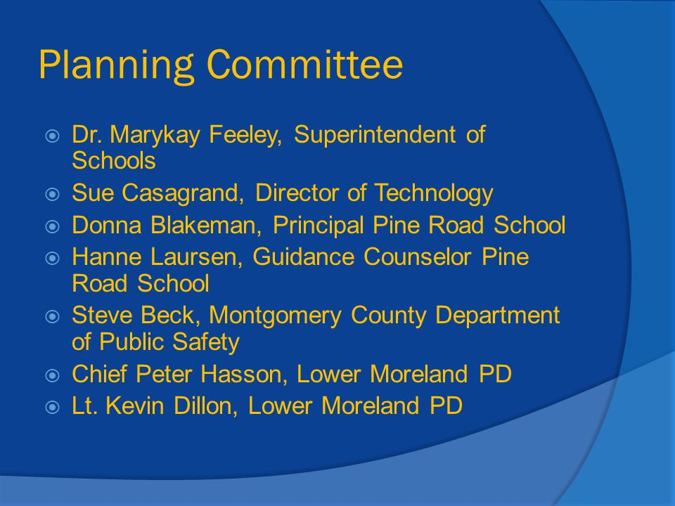 Planning Committee  Dr. Marykay Feeley, Superintendent of Schools  Sue Casagrand, Director of Technology  Donna Blakeman, Principal Pine Road Schoo