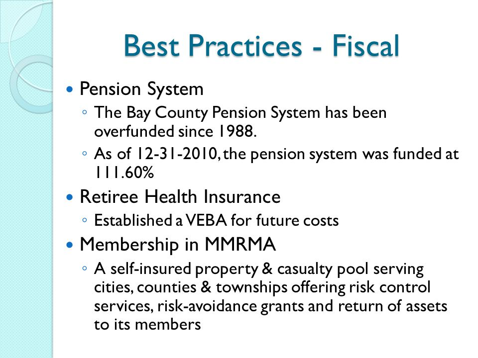 Best Practices - Fiscal Pension System ◦ The Bay County Pension System has been overfunded since 1988.