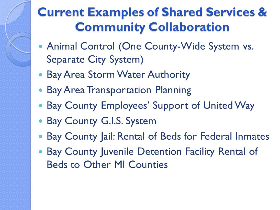Current Examples of Shared Services & Community Collaboration Animal Control (One County-Wide System vs.
