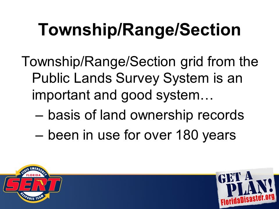 7 Township/Range/Section Township/Range/Section grid from the Public Lands Survey System is an important and good system… – basis of land ownership re