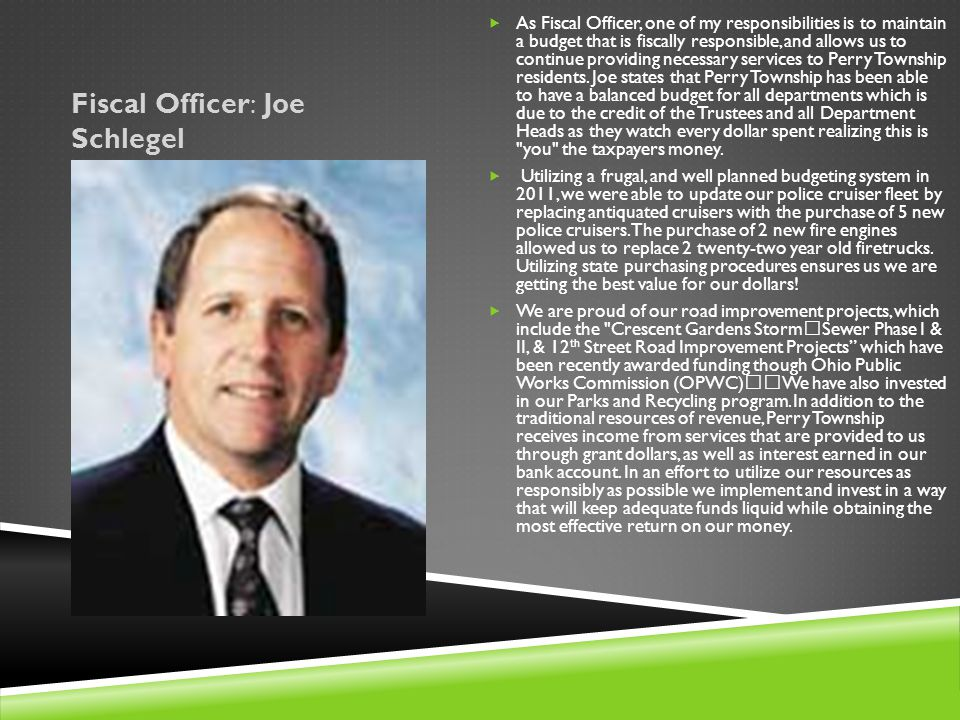 Fiscal Officer: Joe Schlegel  As Fiscal Officer, one of my responsibilities is to maintain a budget that is fiscally responsible, and allows us to co