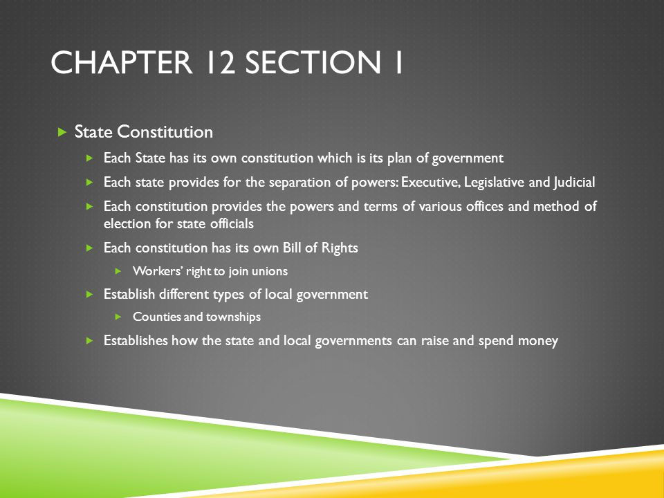 CHAPTER 12 SECTION 1  State Constitution  Each State has its own constitution which is its plan of government  Each state provides for the separati