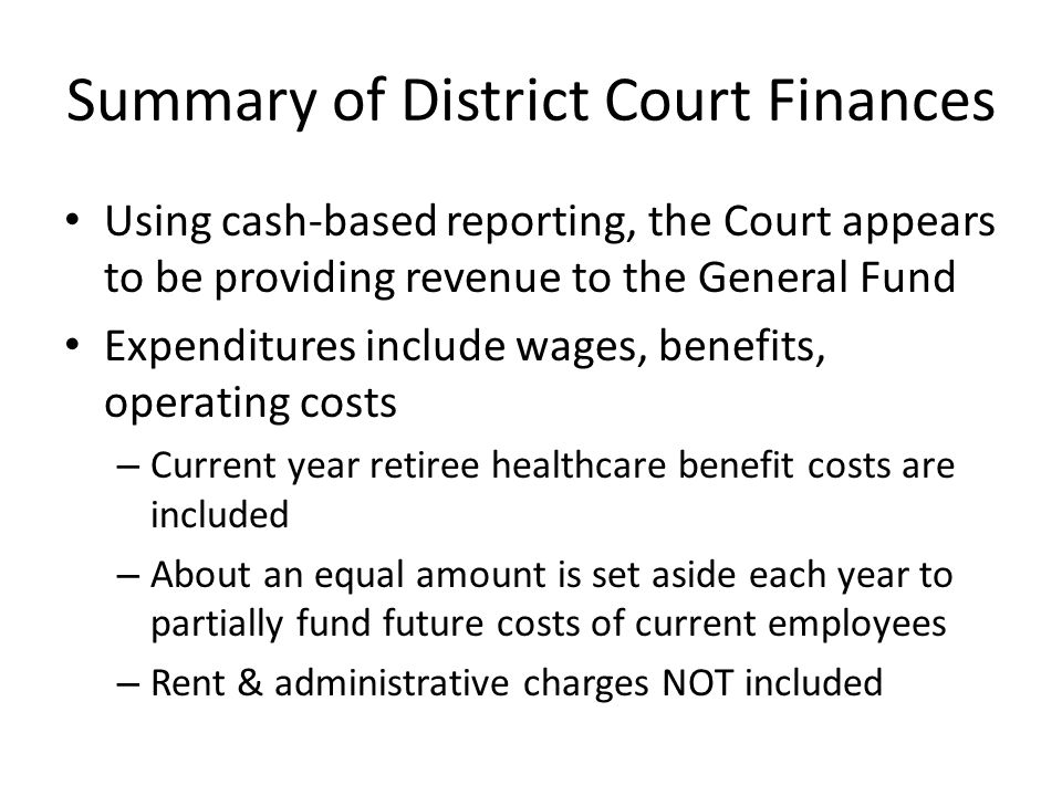 Summary of District Court Finances Using cash-based reporting, the Court appears to be providing revenue to the General Fund Expenditures include wage