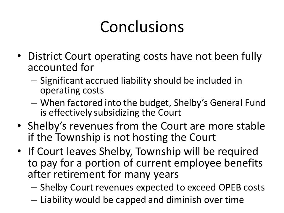 Conclusions District Court operating costs have not been fully accounted for – Significant accrued liability should be included in operating costs – W