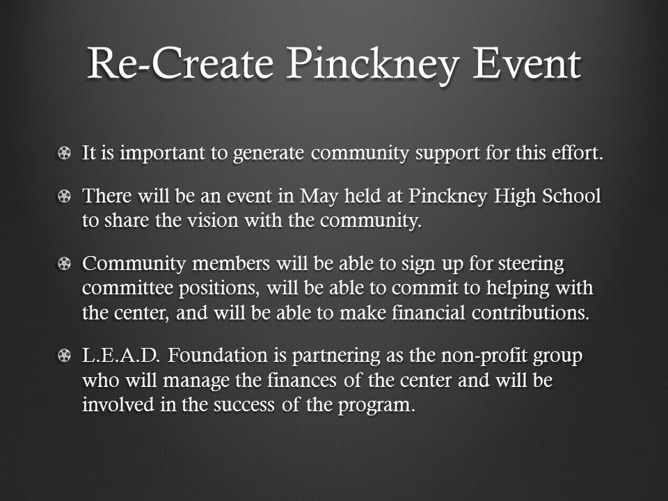Re-Create Pinckney Event It is important to generate community support for this effort.